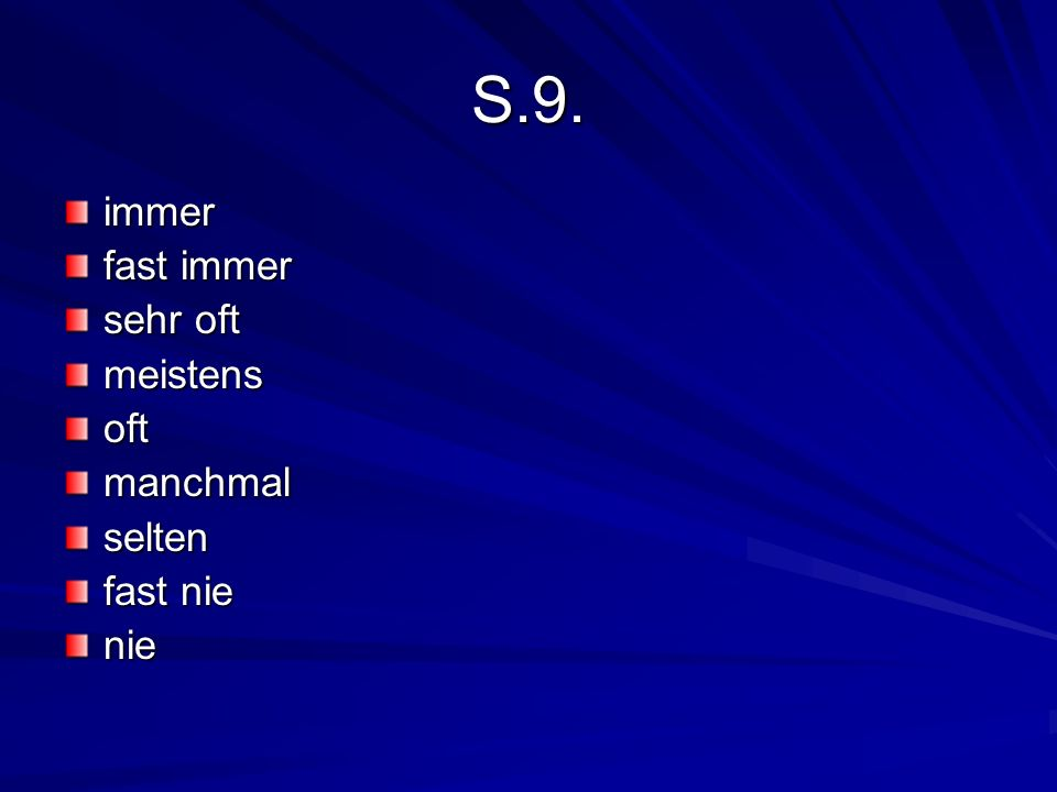 S.9. immer fast immer sehr oft meistens oft manchmal selten fast nie