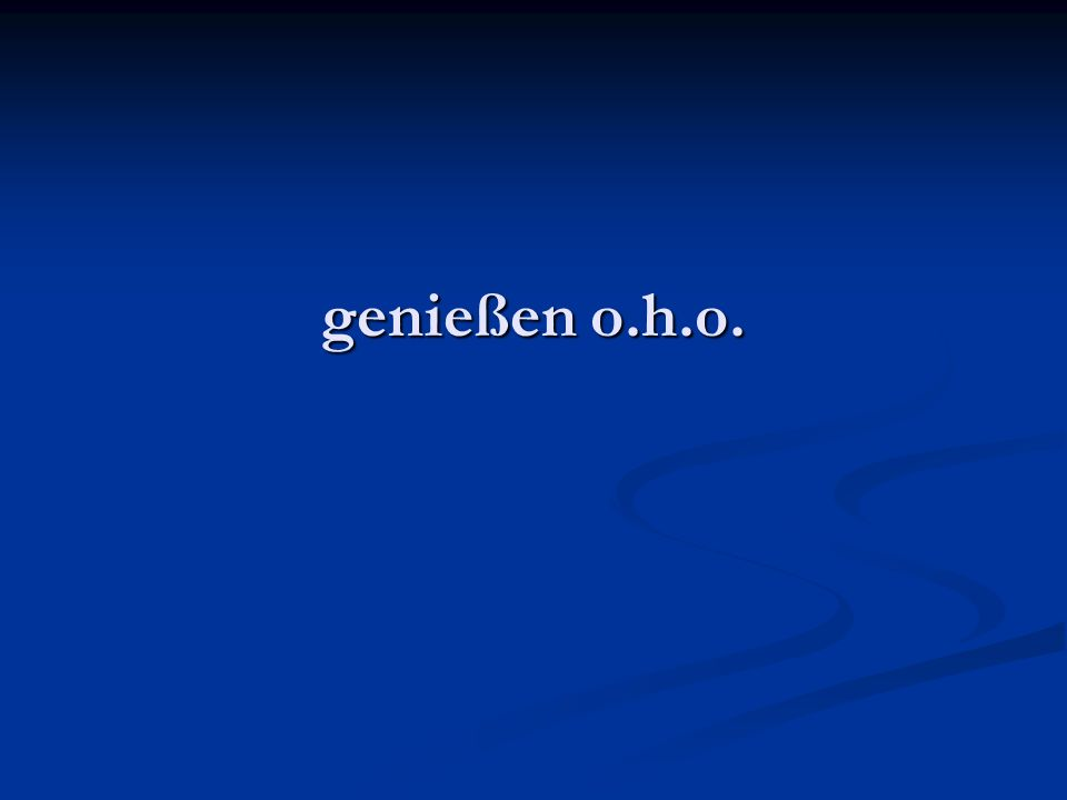 genießen o.h.o.