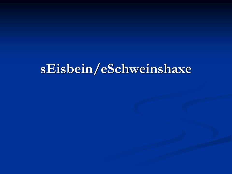 sEisbein/eSchweinshaxe