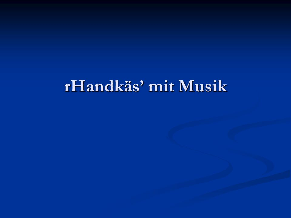 rHandkäs' mit Musik