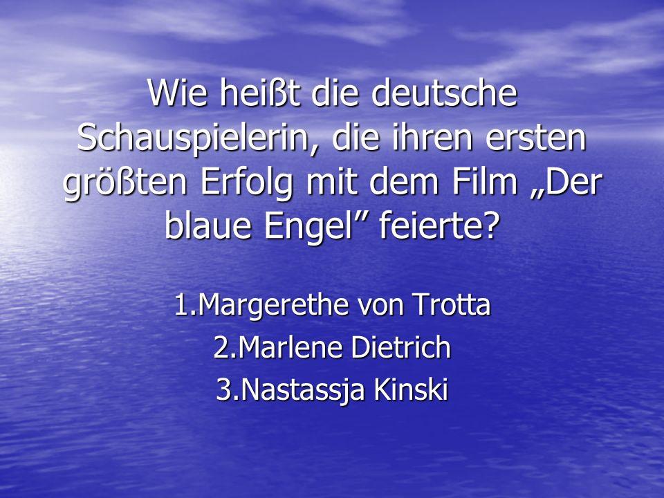 1.Margerethe von Trotta 2.Marlene Dietrich 3.Nastassja Kinski