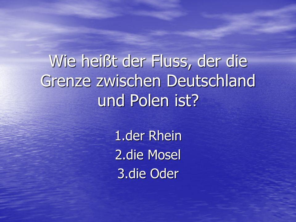 1.der Rhein 2.die Mosel 3.die Oder