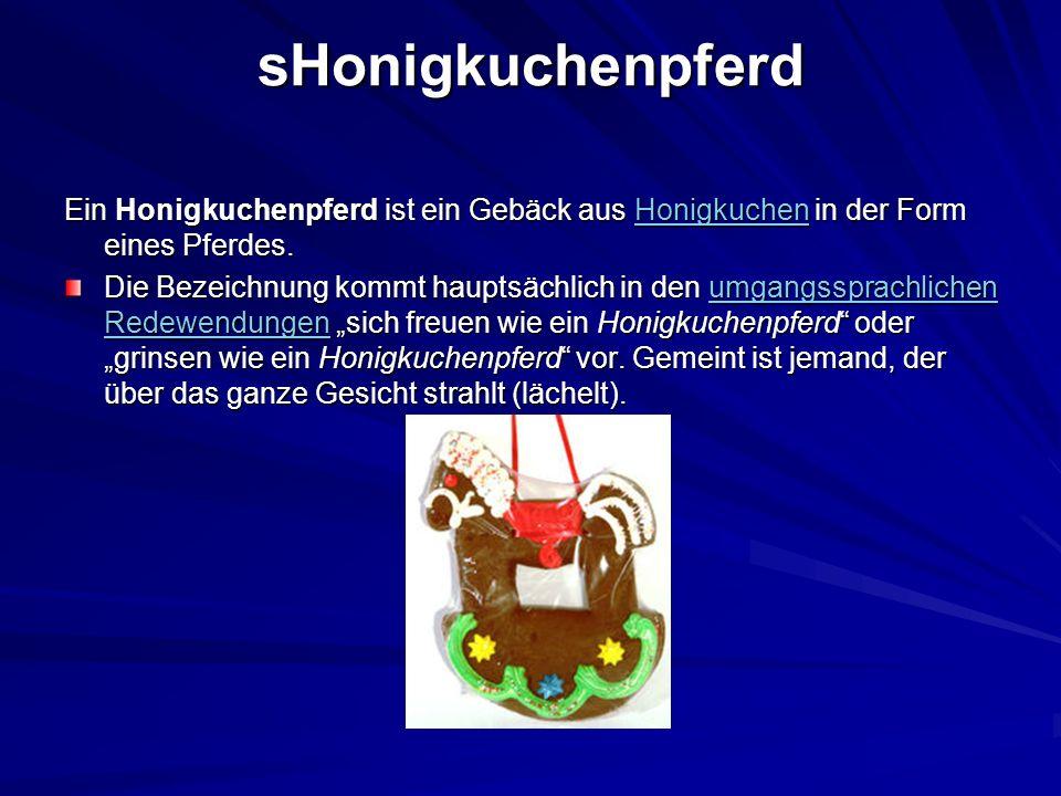 sHonigkuchenpferd Ein Honigkuchenpferd ist ein Gebäck aus Honigkuchen in der Form eines Pferdes.