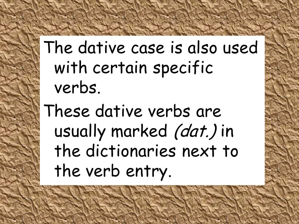 The dative case is also used with certain specific verbs.
