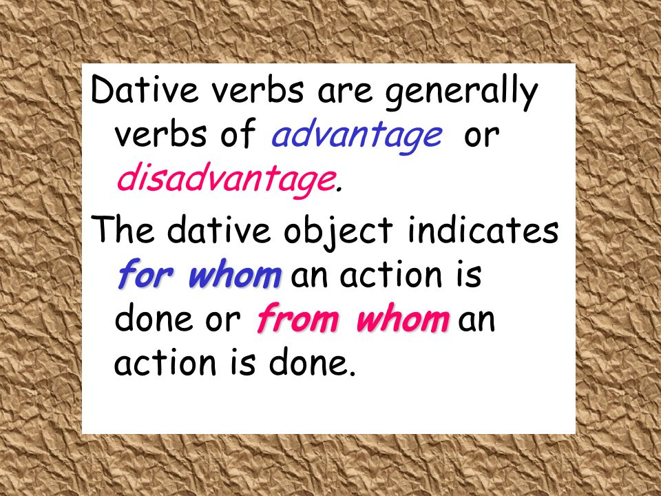 Dative verbs are generally verbs of advantage or disadvantage.