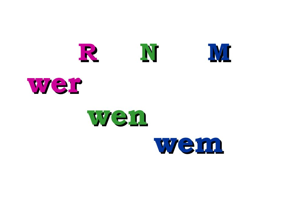 R N M wer wen wem