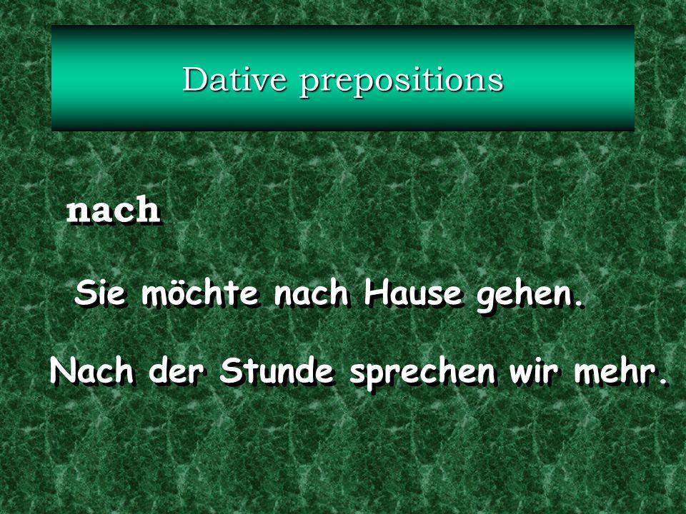 nach Dative prepositions Sie möchte nach Hause gehen.