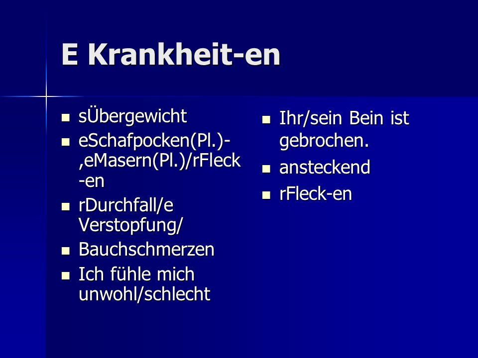 E Krankheit-en sÜbergewicht eSchafpocken(Pl.)-,eMasern(Pl.)/rFleck-en