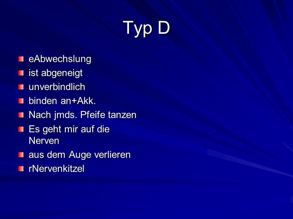 Typ D eAbwechslung ist abgeneigt unverbindlich binden an+Akk.