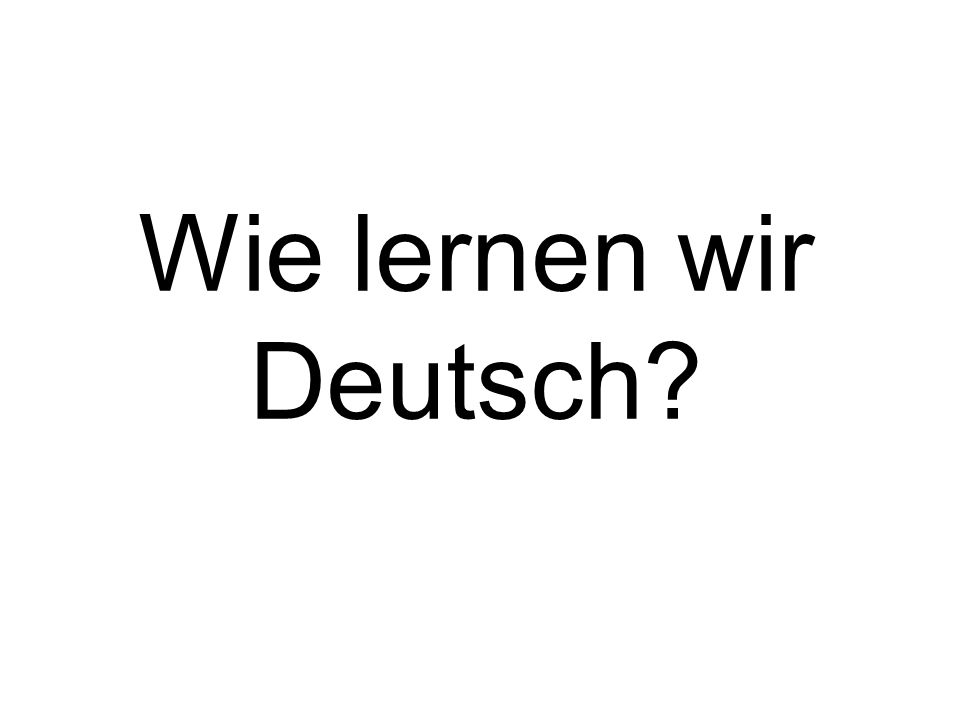 Wie lernen wir Deutsch