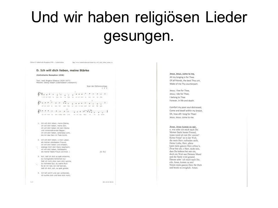 Und wir haben religiösen Lieder gesungen.