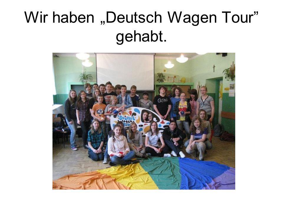 """Wir haben """"Deutsch Wagen Tour gehabt."""