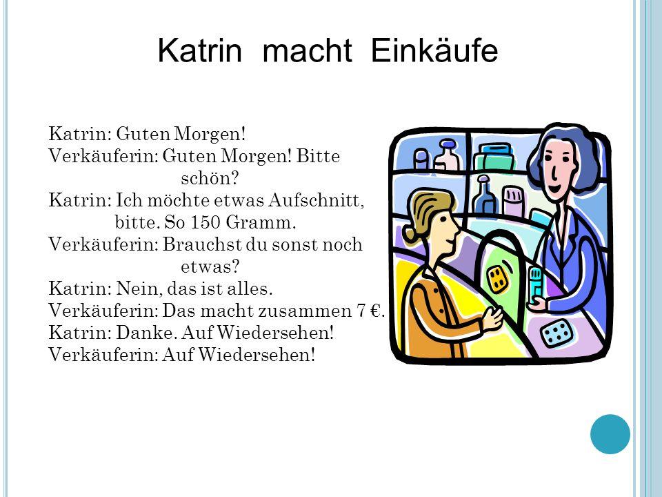 Katrin macht Einkäufe Katrin: Guten Morgen!