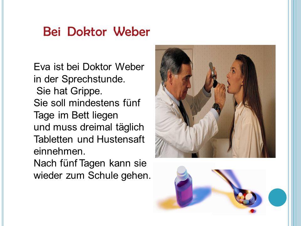 Bei Doktor Weber Eva ist bei Doktor Weber in der Sprechstunde.