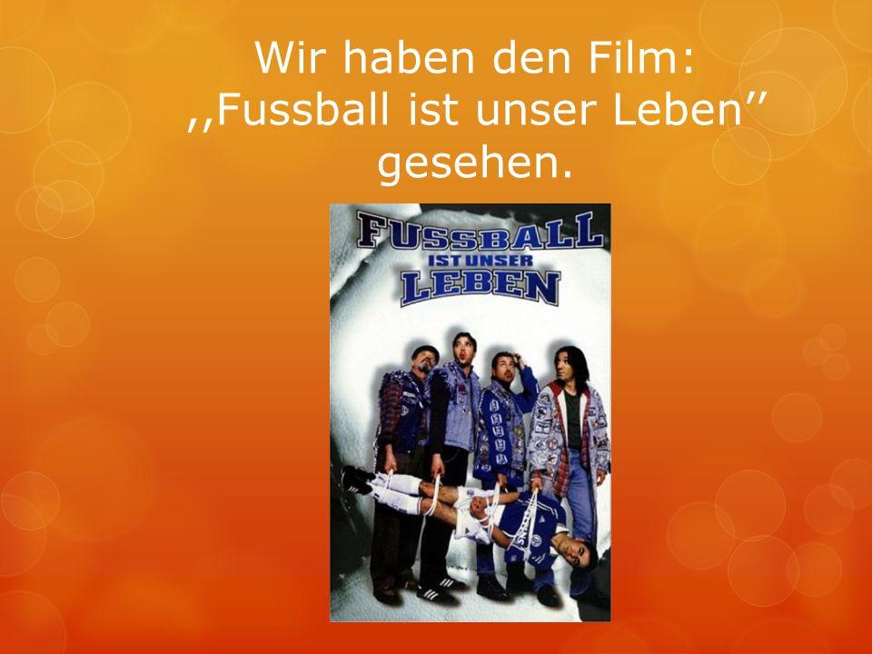 ,,Fussball ist unser Leben'' gesehen.