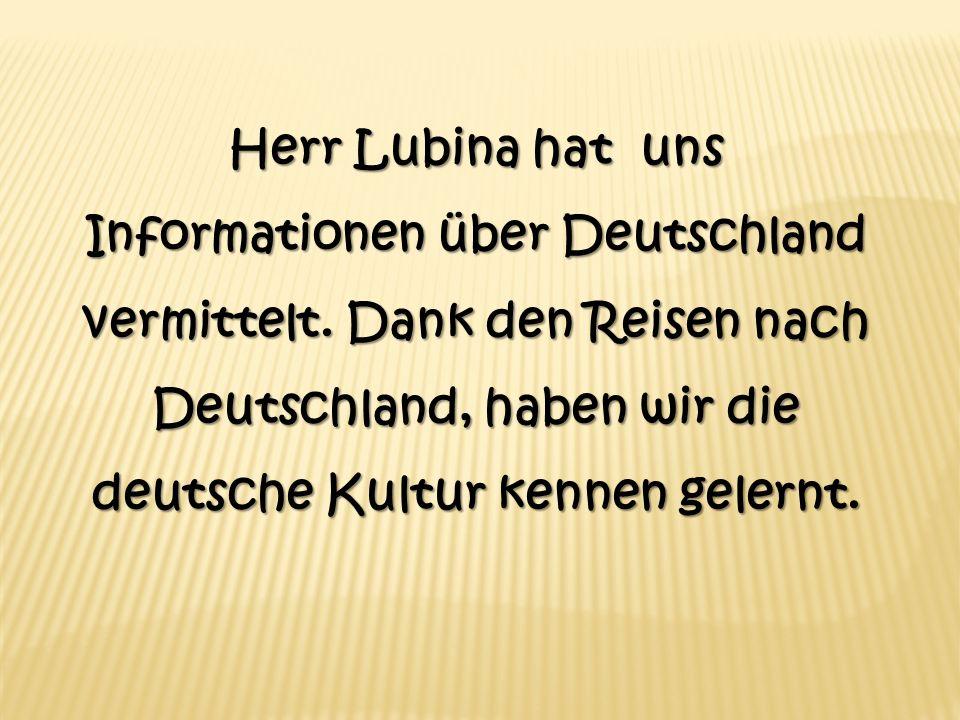 Herr Lubina hat uns Informationen über Deutschland vermittelt