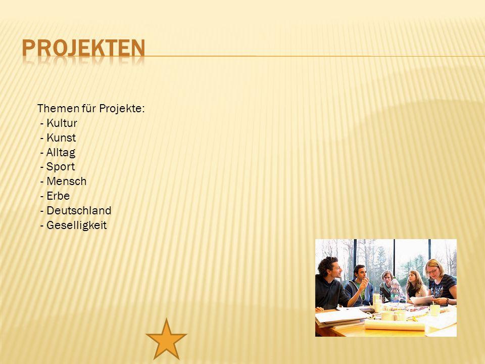 projekten Themen für Projekte: - Kultur - Kunst - Alltag - Sport - Mensch - Erbe - Deutschland - Geselligkeit.