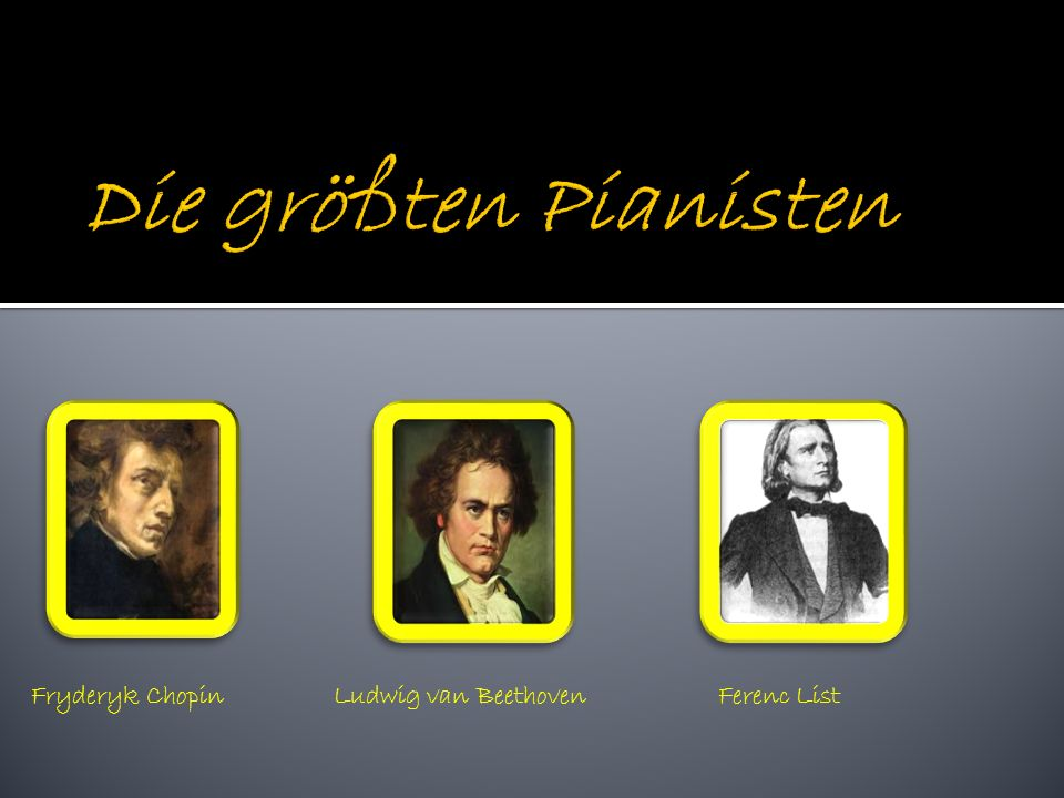 Die größten Pianisten Fryderyk Chopin Ludwig van Beethoven Ferenc List