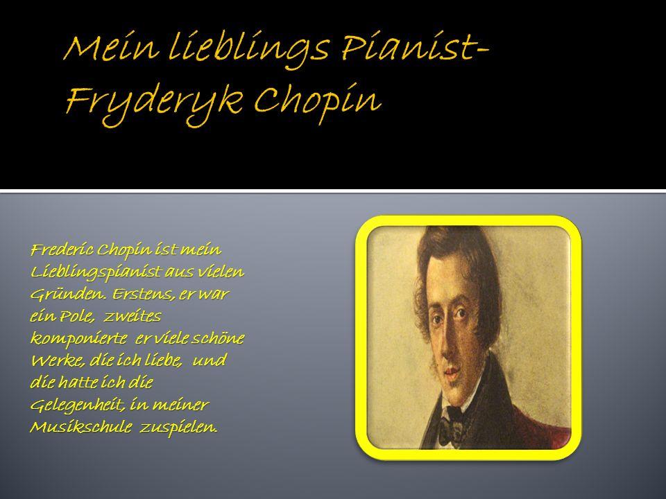Mein lieblings Pianist- Fryderyk Chopin