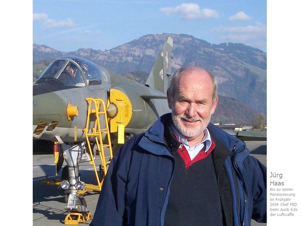Jürg Haas Bis zu seiner Pensionierung im Frühjahr 2004 Chef FED beim Ausb Kdo der Luftwaffe