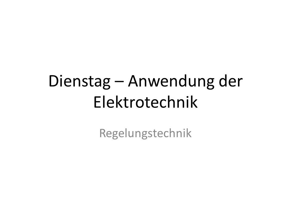 Dienstag – Anwendung der Elektrotechnik