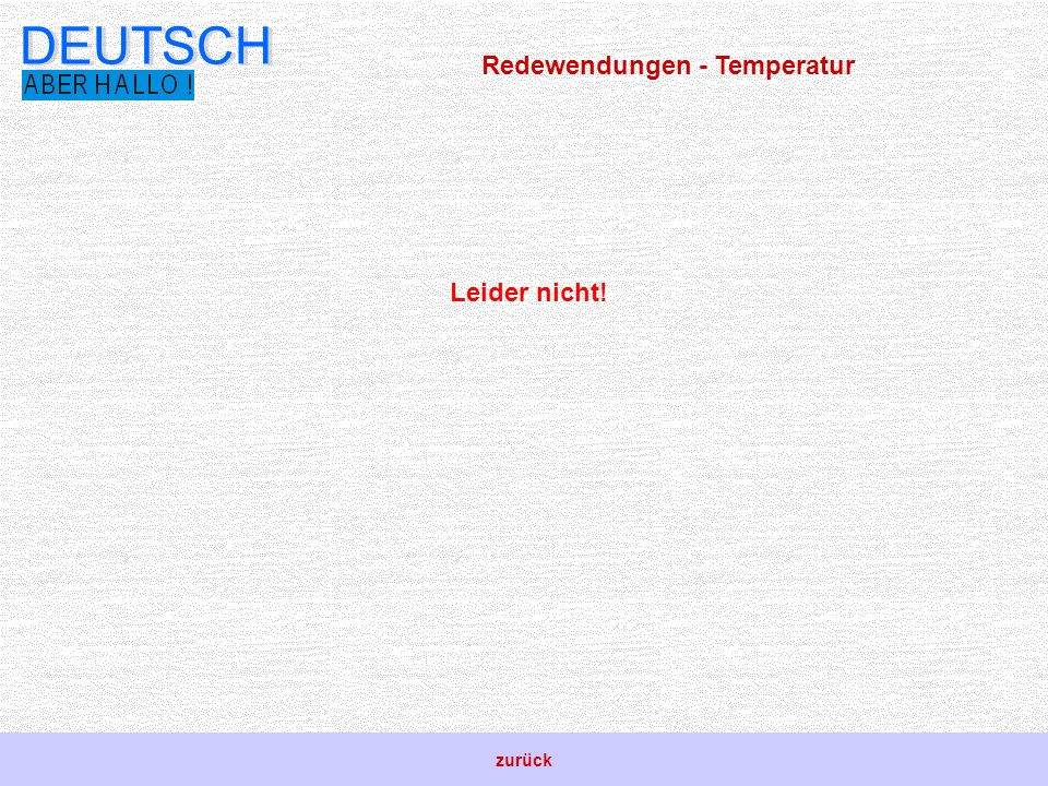 DEUTSCH Redewendungen - Temperatur Leider nicht! zurück