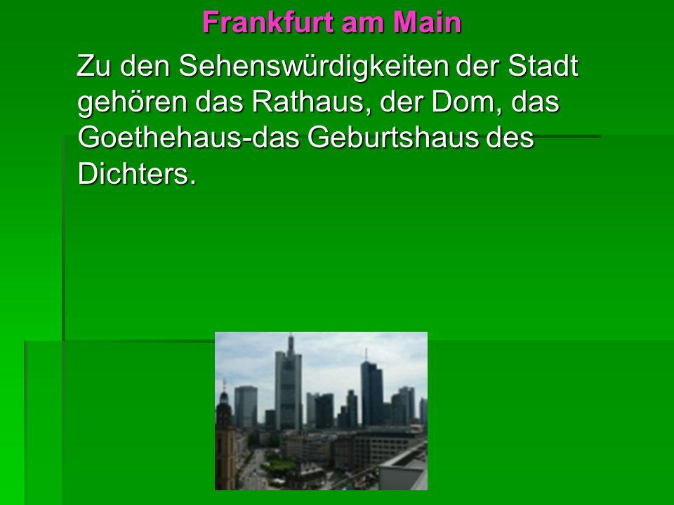 Frankfurt am Main Zu den Sehenswürdigkeiten der Stadt gehören das Rathaus, der Dom, das Goethehaus-das Geburtshaus des Dichters.