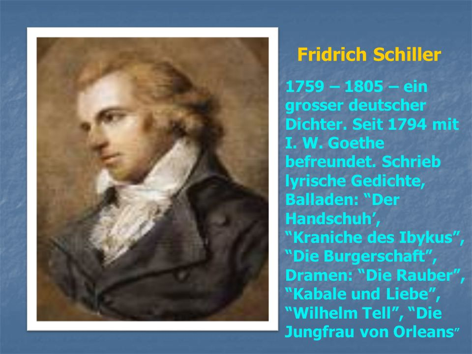 Fridrich Schiller 1759 – 1805 – ein grosser deutscher Dichter. Seit 1794 mit.