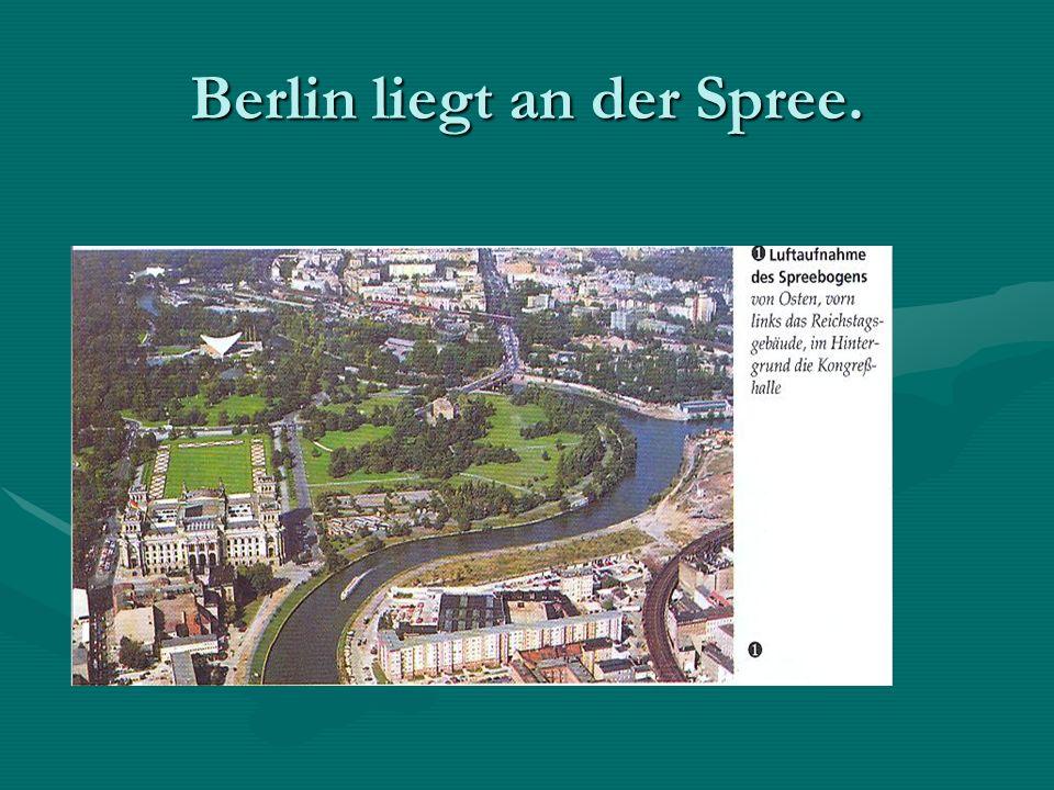 Berlin liegt an der Spree.