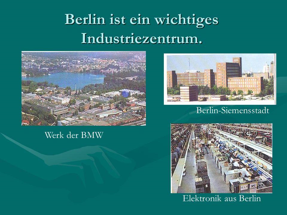 Berlin ist ein wichtiges Industriezentrum.