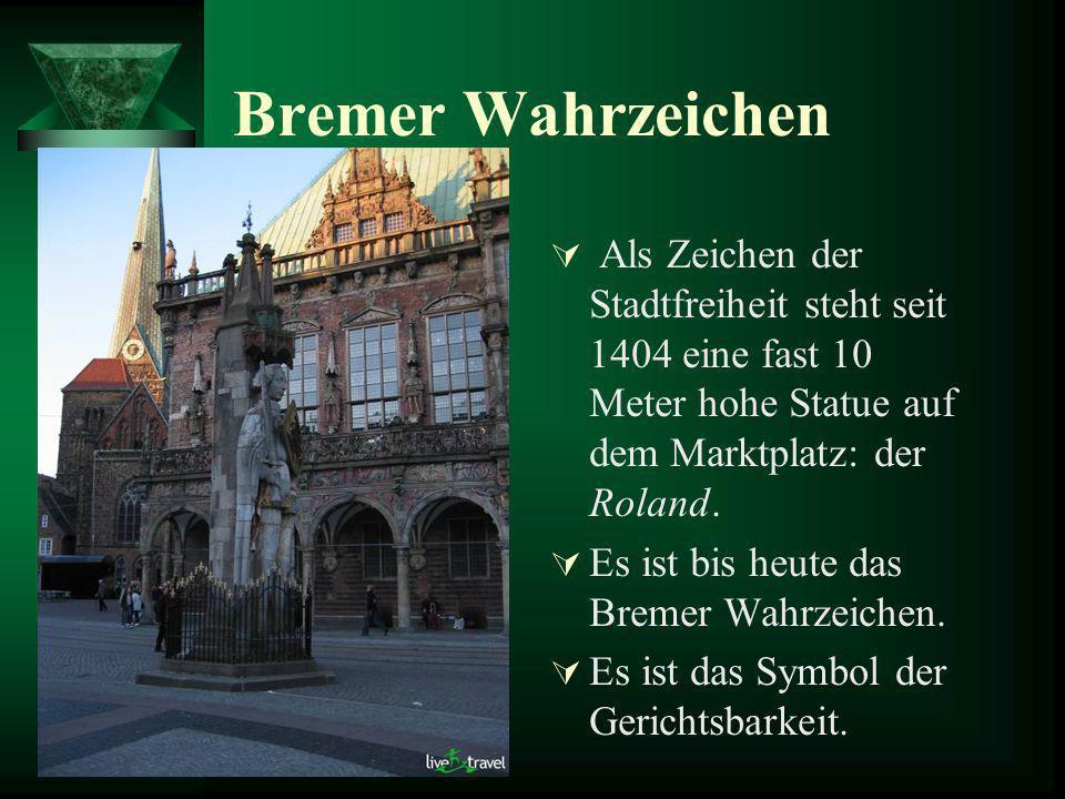 Bremer Wahrzeichen Als Zeichen der Stadtfreiheit steht seit 1404 eine fast 10 Meter hohe Statue auf dem Marktplatz: der Roland.