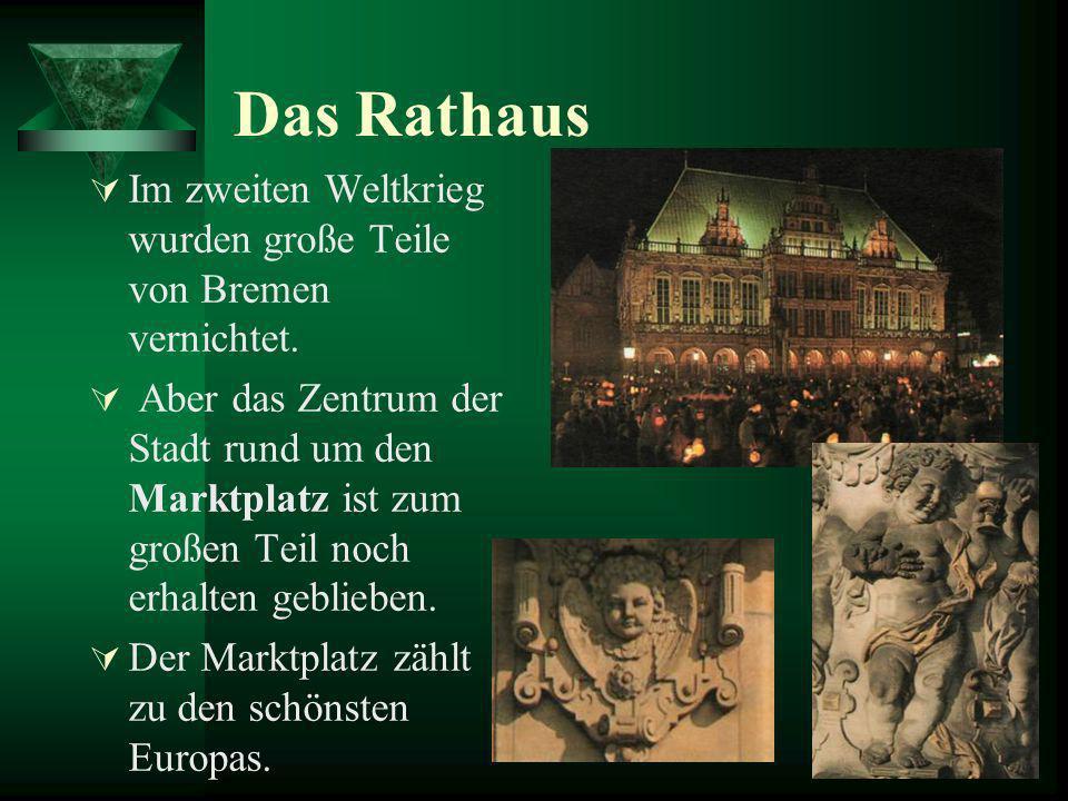 Das Rathaus Im zweiten Weltkrieg wurden große Teile von Bremen vernichtet.