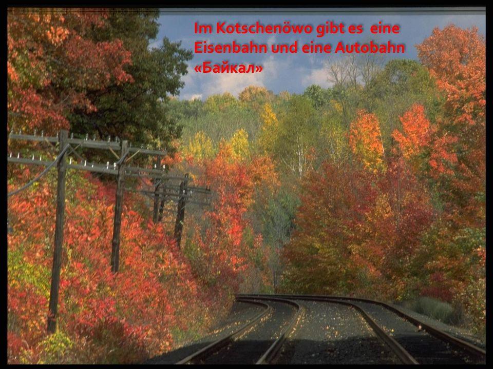Im Kotschenöwo gibt es eine Eisenbahn und eine Autobahn