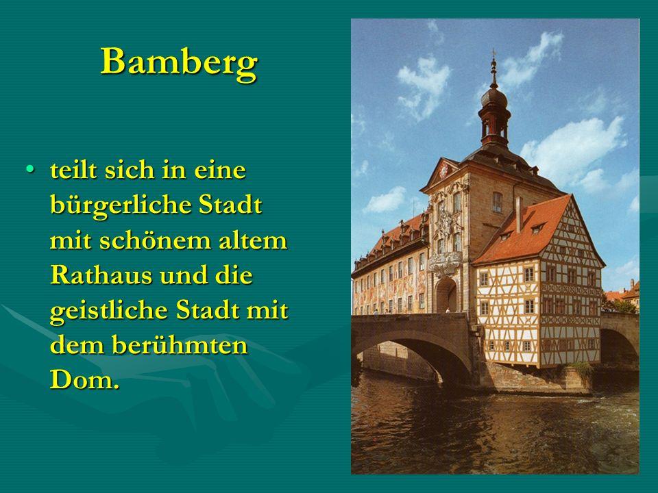 Bamberg teilt sich in eine bürgerliche Stadt mit schönem altem Rathaus und die geistliche Stadt mit dem berühmten Dom.