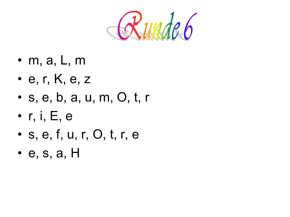 Runde 6 m, a, L, m e, r, K, e, z s, e, b, a, u, m, O, t, r r, i, E, e