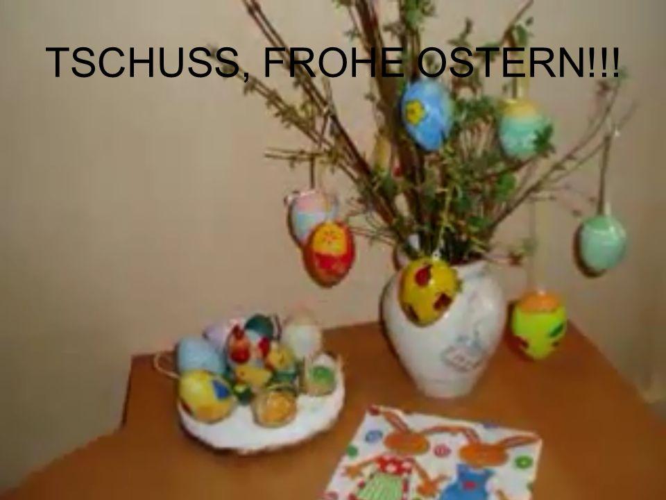 TSCHUSS, FROHE OSTERN!!!