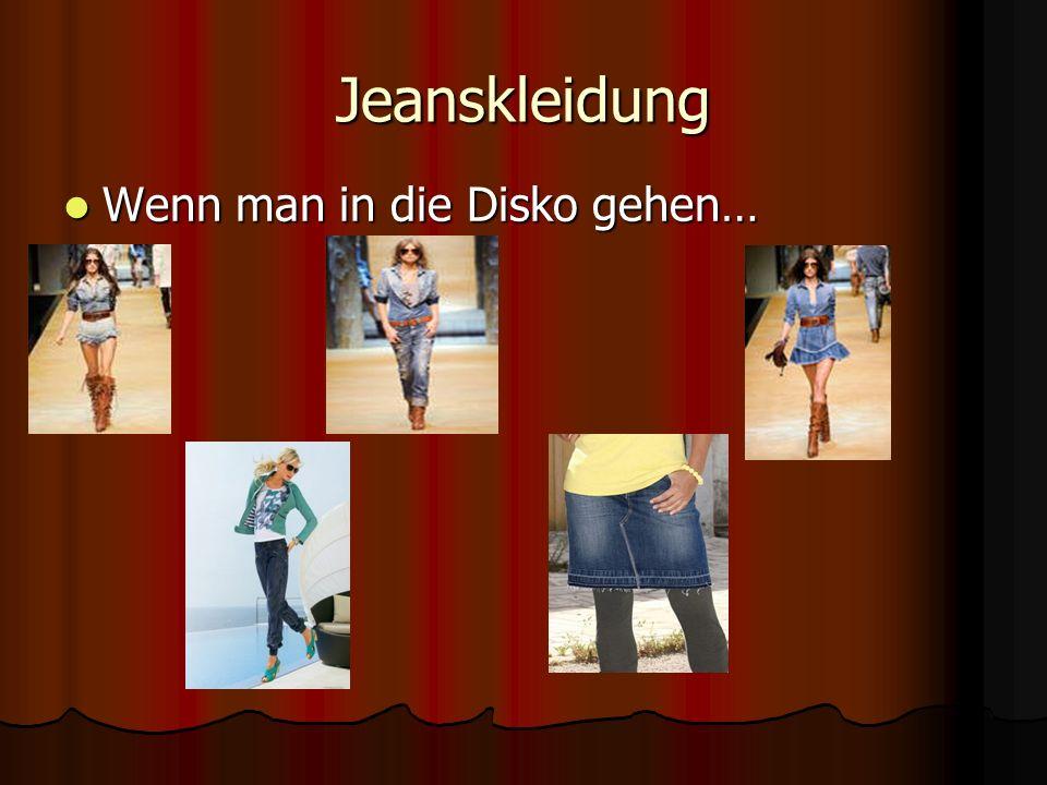 Jeanskleidung Wenn man in die Disko gehen…