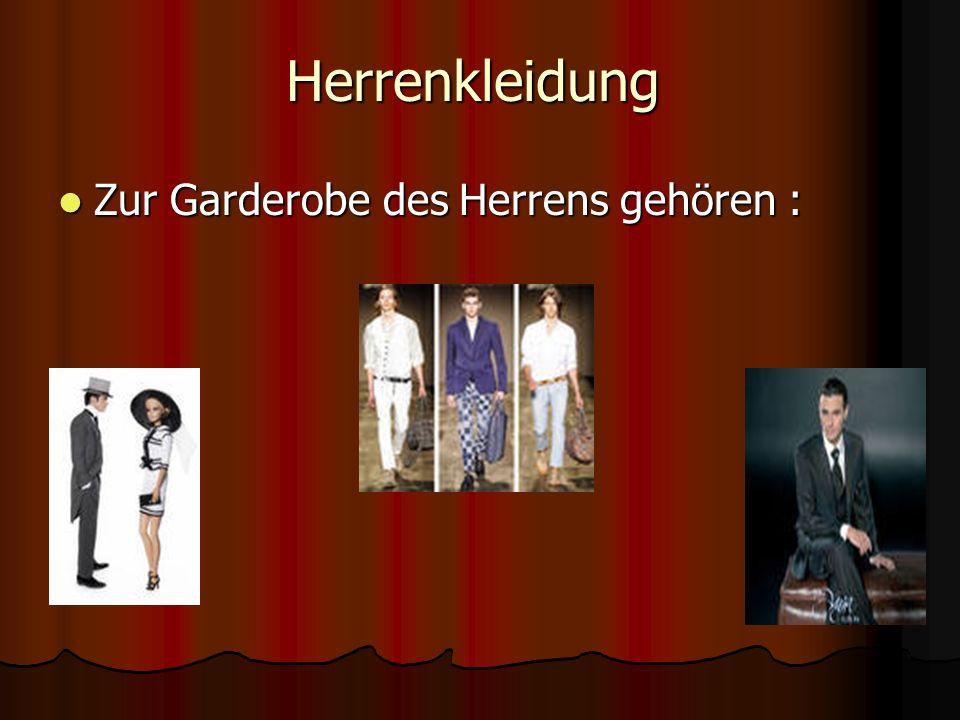 Herrenkleidung Zur Garderobe des Herrens gehören :