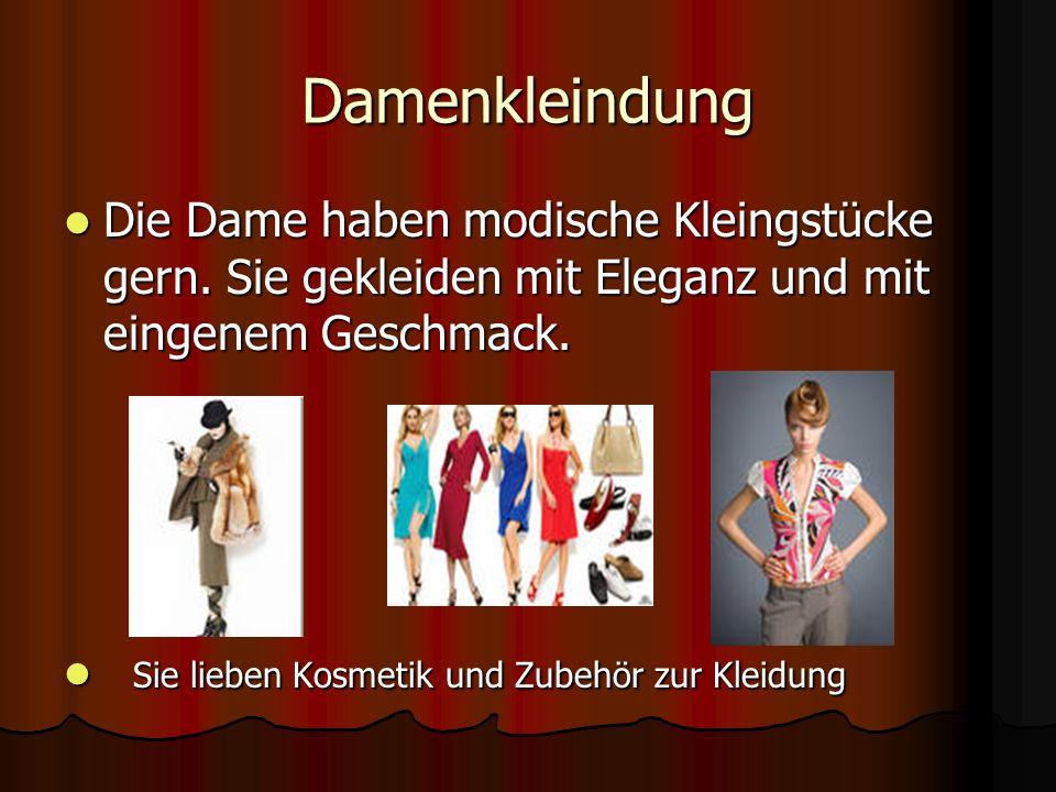 Damenkleindung Die Dame haben modische Kleingstüсke gern. Sie gekleiden mit Eleganz und mit eingenem Geschmack.