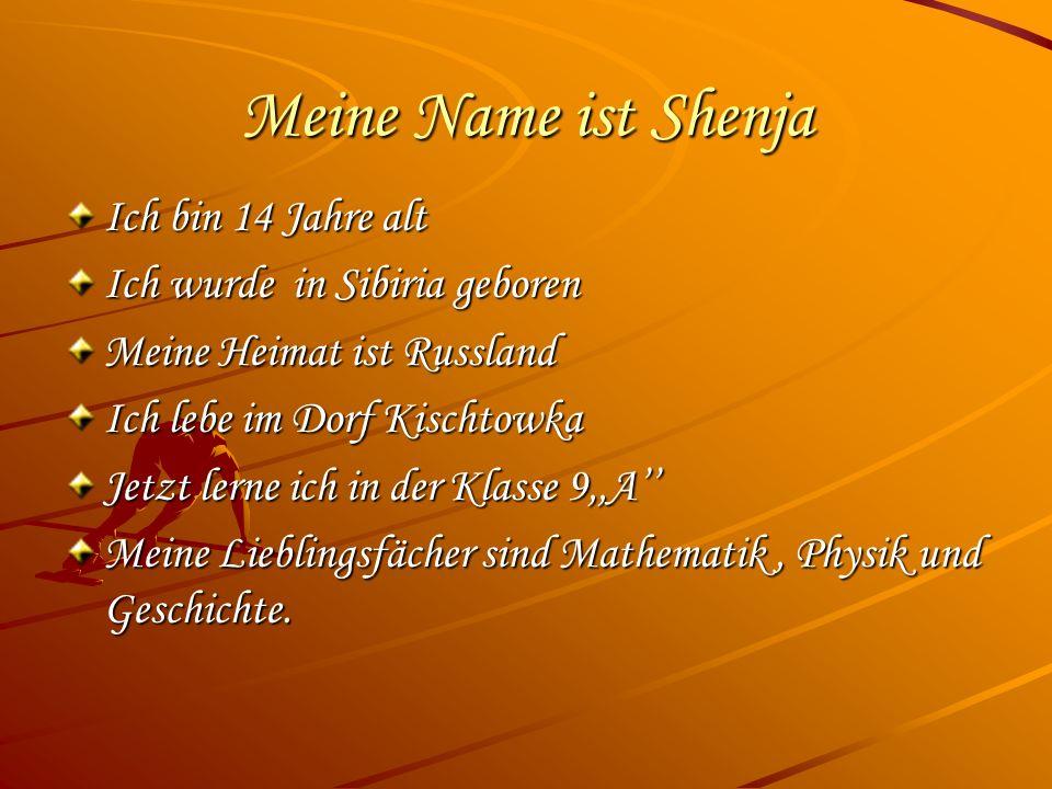Meine Name ist Shenja Ich bin 14 Jahre alt