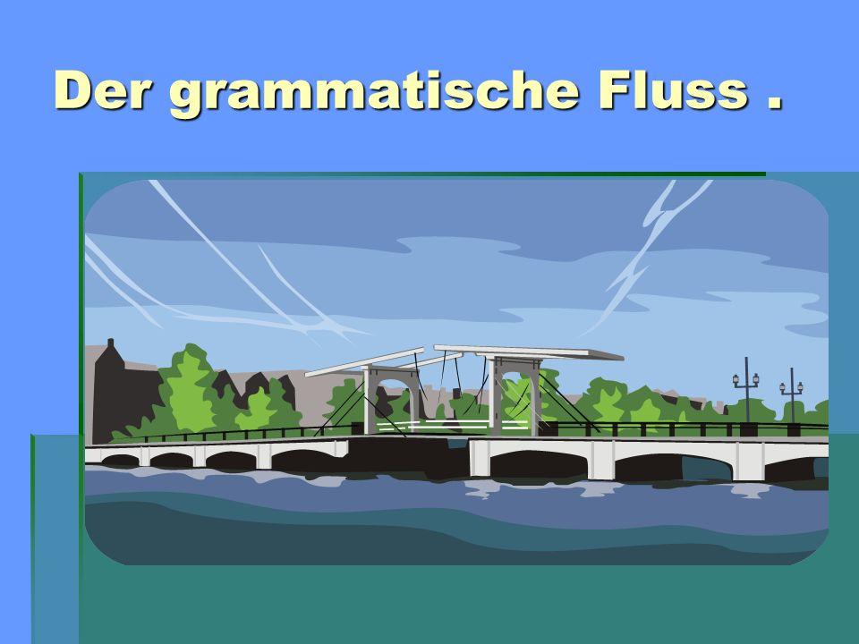 Der grammatische Fluss .