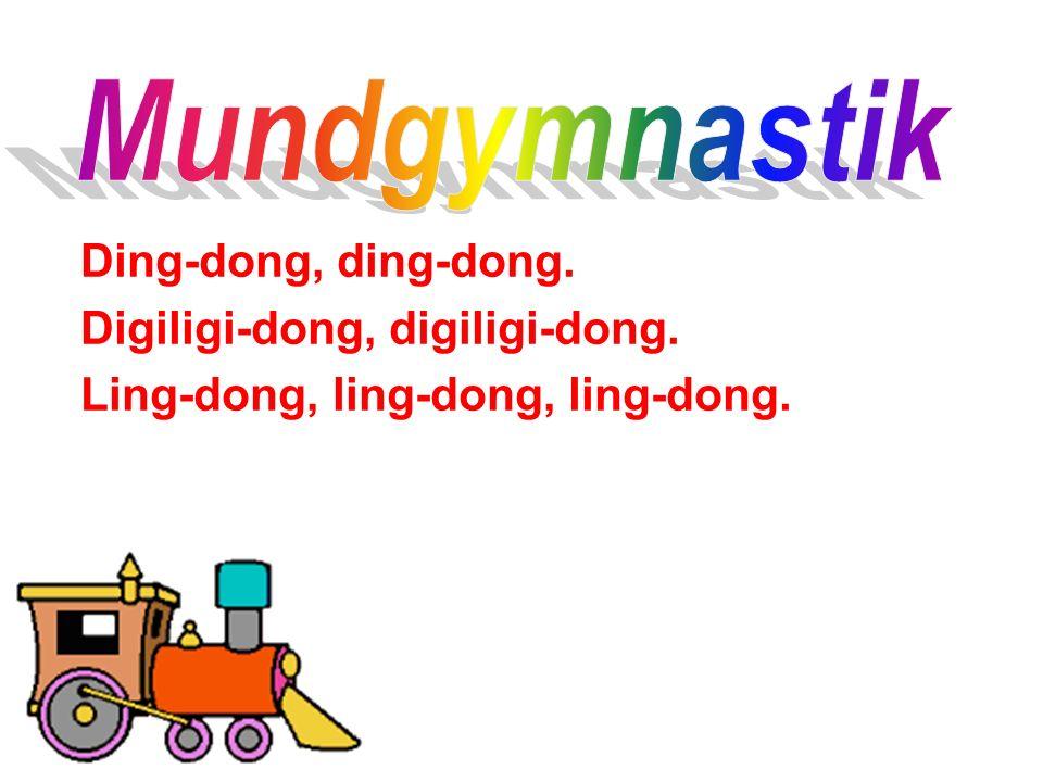 Mundgymnastik Ding-dong, ding-dong. Digiligi-dong, digiligi-dong.