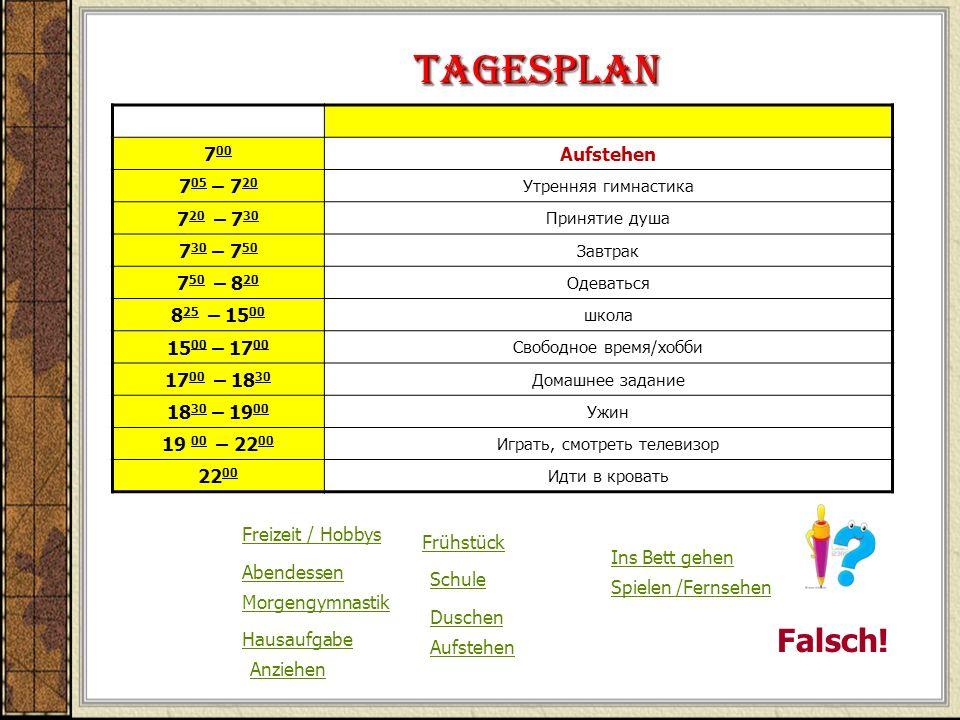 Tagesplan Falsch! 700 Aufstehen 705 – 720 720 – 730 730 – 750