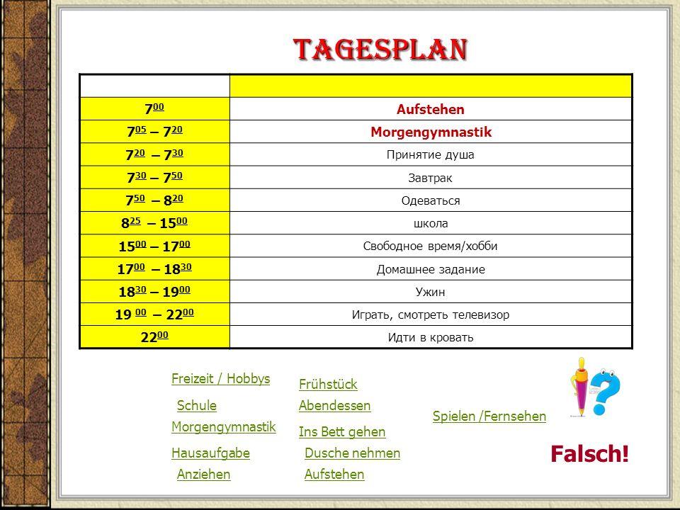 Tagesplan Falsch! 700 Aufstehen 705 – 720 Morgengymnastik 720 – 730