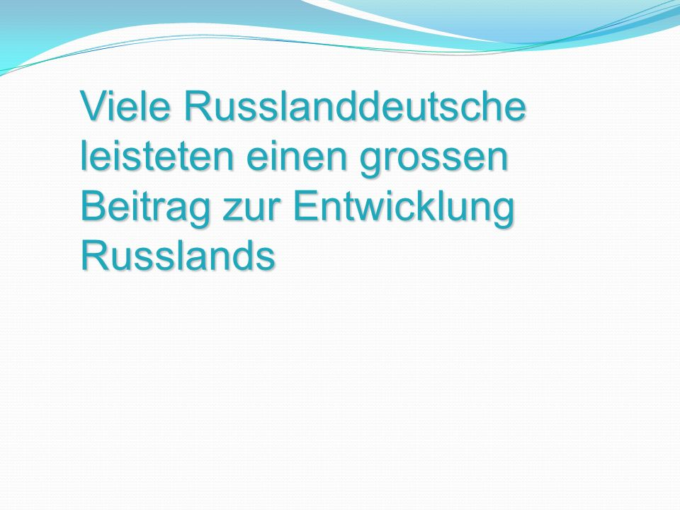 Viele Russlanddeutsche leisteten einen grossen Beitrag zur Entwicklung Russlands