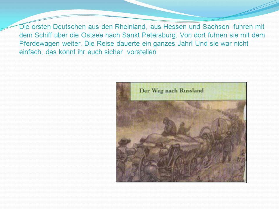 Die ersten Deutschen aus den Rheinland, aus Hessen und Sachsen fuhren mit dem Schiff über die Ostsee nach Sankt Petersburg.