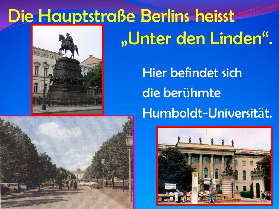 """Die Hauptstraße Berlins heisst """"Unter den Linden ."""