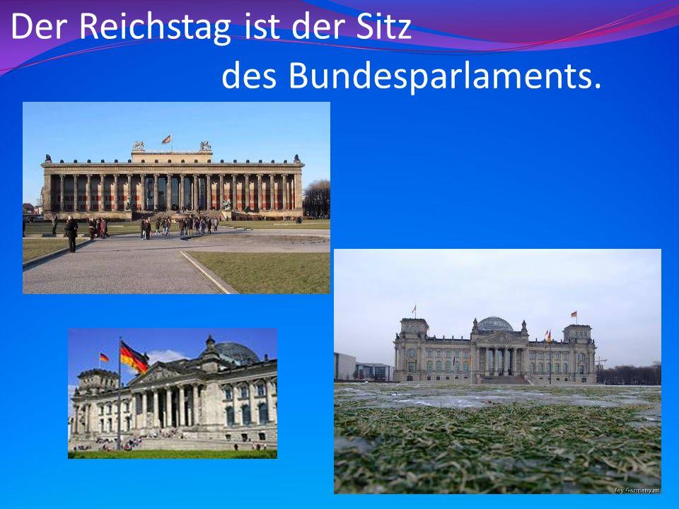 Der Reichstag ist der Sitz des Bundesparlaments.