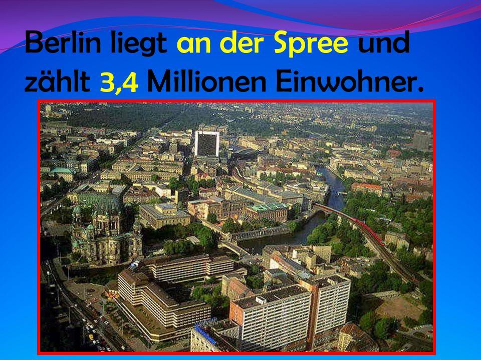 Berlin liegt an der Spree und zählt 3,4 Millionen Einwohner.