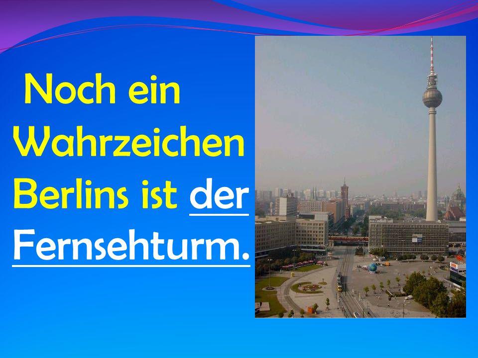 Noch ein Wahrzeichen Berlins ist der Fernsehturm.